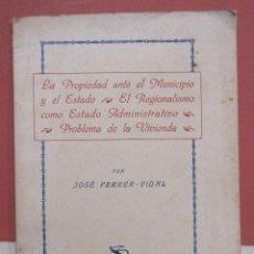Libros antiguos: JOSÉ FERRER-VIDAL. LA PROPIEDAD ANTE EL MUNICIPIO Y EL ESTADO. EL REGIONALISMO..,. Lote 223452021