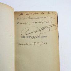 Libros antiguos: DIEZ HORAS DE ESTAT CATALÁ, 1934, ENRIQUE DE ANGULO, FIRMADO Y DEDICADO POR EL AUTOR. 18,5X13CM. Lote 223462145