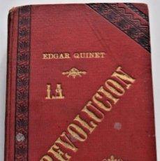 Libros antiguos: LA REVOLUCIÓN - EDGAR QUINET - DOS TOMO EN UNO - BARCELONA ESTABLECIMIENTO TIPOGRÁFICO DE LUIS TASSO. Lote 224116302