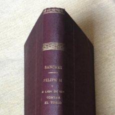 Libros antiguos: FELIPE II Y LA LIGA DE 1571 CONTRA EL TURCO - MIGUEL SANCHEZ - 1868 - XIII+405P. 21X15. Lote 227479560