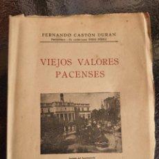 Libros antiguos: VIEJOS VALORES PACENSES. FERNANDO CASTON DURANTE . BADAJOZ 1949 . 230 PG. Lote 227979855