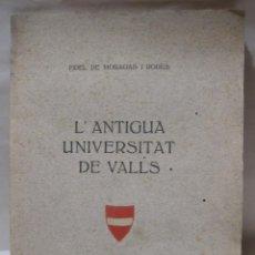 Libros antiguos: FIDEL DE MORAGAS I RODES. L'ANTIGA UNIVERSITAT DE VALLS. ESTAMPA DE EDUARD CASTELLS, VALLS, 1914. Lote 228532475