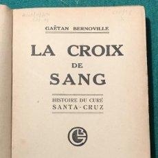 Libros antiguos: LA CROIX DE SANG. G. BERNOVILLE. BIOGRAFÍA CURA SANTA CRUZ. CARLISMO. Lote 228790700