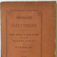 Libros antiguos: INUNDACIÓN DE SÓLLER Y FORNALUTX. CAPÍTULO ADICIONAL Á LA HISTORIA DE SÓLLER EN SUS RELACIONES.... Lote 232129780