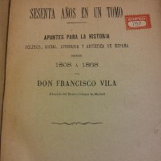Libri antichi: SESENTA AÑOS EN UN TOMO. DESDE 1808A 1868. APUNTES PARA LA HISTORIA. FRANCISCO VILA. TIPOGRAFÍA DIEG. Lote 233636300