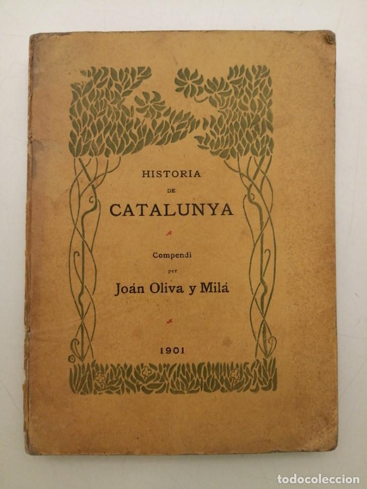 HISTORIA CATALUNYA, JOAN OLIVA Y MILA 1901, (VILANOVA Y GELTRU) (Libros antiguos (hasta 1936), raros y curiosos - Historia Moderna)