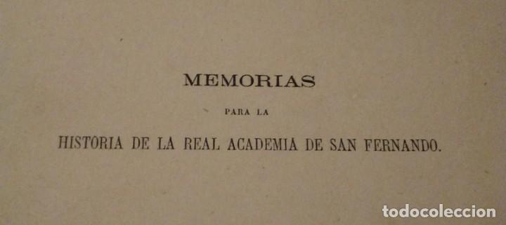 Libros antiguos: MEMORIAS PARA LA HISTORIA DE LA REAL ACADEMIA DE SAN FERNANDO Y DE LAS BELLAS ARTES DE ESPAÑA - Foto 3 - 236612465