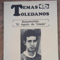 Livros antigos: BAHAMONTES - EL AGUILA DE TOLEDO - TEMAS TOLEDANOS - NUM. 49 - IPIET.. Lote 241299085