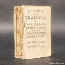 Libri antichi: SIGLO XVIII - TRATADOS DE PAZ ENTRE ESPAÑA Y FRANCIA - RECUEIL DES TRAITEZ DE PAIX ENTRE LES COURONN. Lote 244204770