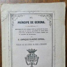 Libros antiguos: EL PRINCIPE DE GERONA - D. ENRIQUE CLAUDIO GIRBAL- 1865. Lote 245931520