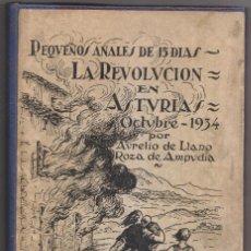 Libros antiguos: AURELIO DE LLANO: PEQUEÑOS ANALES DE 15 DÍAS. LA REVOLUCIÓN DE ASTURIAS OCTUBRE DE 1934. 1ª EDICIÓN. Lote 246004480