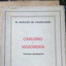 Libros antiguos: CARLISMO Y MASONERÍA : TÁCTICAS ALUCINANTES. MARQUÉS DE VALDELOMAR (JORGE PLANTADA Y AZNAR) CABALLER. Lote 248054665
