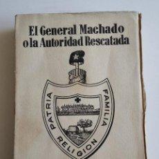 Libros antiguos: EL GENERAL MACHADO O LA AUTORIDAD RESCATADA /// PEDRO GONZÁLEZ BLANCO. Lote 34617130