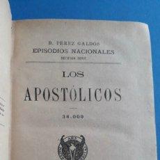 Libros antiguos: EPISODIOS NACIONALES , B PÉREZ GALDÓS, 2ª SERIE, LOS APOSTOLICOS Y UN FACCIOSO MAS, 1917 Y 1918. Lote 253879310