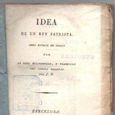 Livros antigos: IDEA DE UN REY PATRIOTA. OBRA ESCRITA EN INGLES POR EL LORD BOLINGBROKE Y TRADUCIDA POR J.B. 1820. Lote 260813005