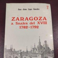 Libros antiguos: ZARAGOZA A FINALES DEL XVIII 1782 1792 JUAN JAIME LÓPEZ GONZÁLEZ 1977 - 329P INCLUYE UN DESPLEGABLE. Lote 263567865