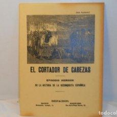 Libros antiguos: CORTADOR DE CABEZAS, EL. EPISODIO HEROICO DE LA HISTORIA DE LA RECONQUISTA ESPAÑOLA - FACSÍMIL. Lote 263613465