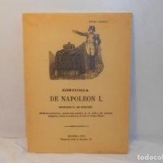 Libros antiguos: Hª. DE NAPOLEON I, EMPERADOR DE LOS FRANCESES - FACSÍMIL. Lote 263613570