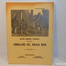 Libros antiguos: HISTORIA VERDADERA Y AUTÉNTICA DEL FAMOSO CABALLERO DEL ÁGUILA ROJA -EDICIÓN FACSIMIL. Lote 263613650