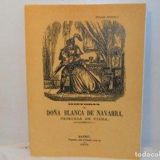 Libros antiguos: Hª. DE DOÑA BLANCA DE NAVARRA (PRINCESA DE VIANA) -EDICIÓN FACSIMIL. Lote 263613670