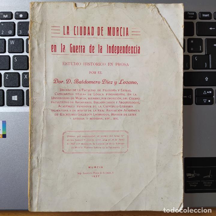 LA CIUDAD DE MURCIA EN LA GUERRA DE LA INDEPENDENCIA, BALDOMERO DIEZ, ED. IMP. LOURDES, 1927 RARO (Libros antiguos (hasta 1936), raros y curiosos - Historia Moderna)