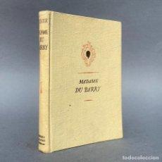 Libros antiguos: MADAME DU BARRY. ULTIMO AMOR DE LUÍS XV - IBERIA, BARCELONA, 1943. Lote 267063479