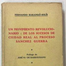 Libros antiguos: UN MOVIMIENTO REVOLUCIONARIO: DE LOS SUCESOS DE CIUDAD REAL AL PROCESO SÁNCHEZ GUERRA. - BARANGÓ-SOL. Lote 123161236
