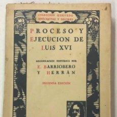 Libros antiguos: PROCESO Y EJECUCIÓN DE LUIS XVI. - BARRIOBERO Y HERRÁN.. Lote 123162050