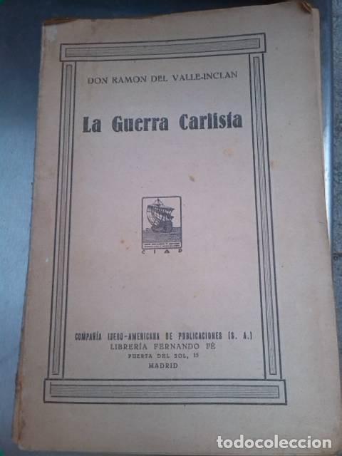 LA GUERRA CARLISTA. DON RAMÓN DEL VALLE-INCLÁN. COMPAÑÍA IBERO-AMERICANA DE PUBLICACIONES. 1929. (Libros antiguos (hasta 1936), raros y curiosos - Historia Moderna)