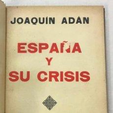 Libros antiguos: ADÁN, JOAQUÍN. ESPAÑA Y SU CRISIS. MADRID, 1933. Lote 269594158