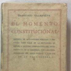 Libros antiguos: EL MOMENTO CONSTITUCIONAL. CRÓNICA DE ACTUACIONES PÚBLICAS Y PRIVADAS PARA SALIR DE LA DICTADURA EN. Lote 123259451