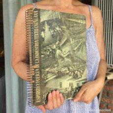 Libros antiguos: 1943 - ESPÍRITU Y FUERZA DE LA INDUSTRIA TEXTIL CATALANA - CATALUÑA - CATALUNYA. Lote 271498168