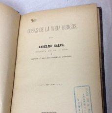 Libros antiguos: SALVÁ, ANSELMO COSAS DE LA VIEJA BURGOS IMP. SUCESOR DE ARNAIZ, 1892.. Lote 276673013