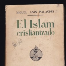 Livros antigos: MIGUEL ASIN PALACIOS: EL ISLAM CRISTIANIZADO. Lote 276817173