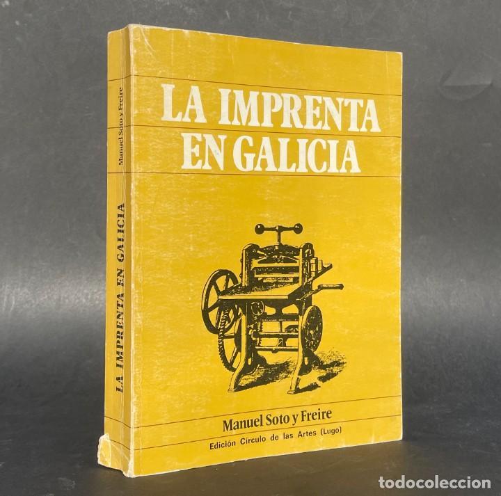 LA IMPRENTA EN GALICIA - SOTO Y FREIRE, MANUEL - VIGO - LUGO (Libros antiguos (hasta 1936), raros y curiosos - Historia Moderna)