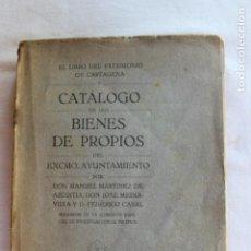 Libros antiguos: CATALOGO DE LOS BIENES DE PROPIOS DEL AYUNTAMIENTO CARTAGENA 1924. Lote 278184033