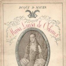 Libros antiguos: MARÍA LUISA DE ORLEANS. REINA DE ESPAÑA. LEYENDA E HISTORIA. POR DUQUE DE MAURA.. Lote 278827433
