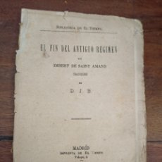 Libros antiguos: EL FIN DEL ANTIGUO REGIMEN. DE SAINT AMAND, IMBERT. IMPRENTA EL TIEMPO. MADRID, 1877. Lote 278929338