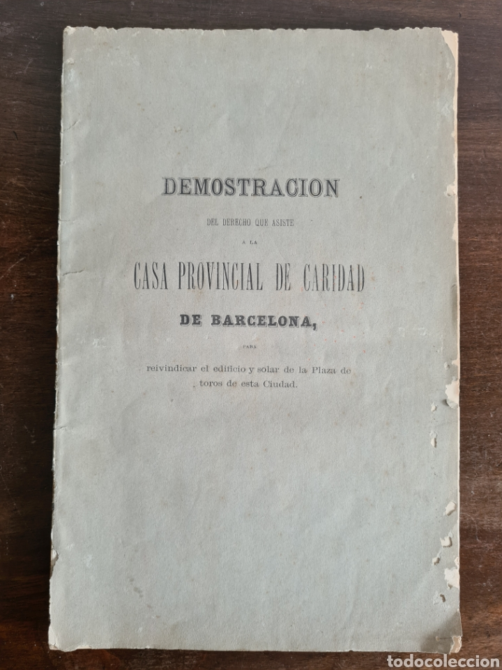 ANTIGUA DEMOSTRACIÓN DERECHO CASA PROVINCIAL CARIDAD BCN REIVINDICAR PLAZA TOROS BARCELONETA 1878 (Libros antiguos (hasta 1936), raros y curiosos - Historia Moderna)