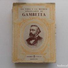Libros antiguos: LIBRERIA GHOTICA. P.B. GHEUSI. LA VIDA Y LA MUERTE SINGULARES DE GAMBETTA. 1920.. Lote 294177568