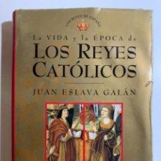 Libros antiguos: LA VIDA Y LA ÉPOCA DE LOS REYES CATÓLICOS .JUAN ESLAVA GALÁN ( PLANETA ). Lote 296793118