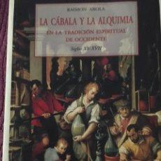 Libros antiguos: LA CÀBALA Y LA ALQUIMIA. LA TRADICIÓN ESPIRITUAL DE OCCIDENTE. RAIMON AROLA. Lote 296849183