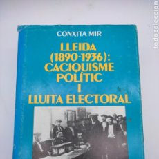 Libros antiguos: LLEIDA 1890-1936 CACIQUISME POLÍTIC I LLUITA ELECTORAL. Lote 296877318