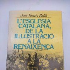 Libros antiguos: L'ESGLÉSIA CATALANA DE LA IL·LUSTRACIÓ A LA RENAIXENÇA. Lote 296877838