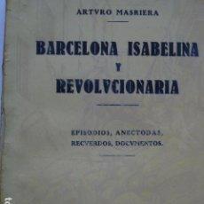 Libros antiguos: BARCELONA ISABELINA Y REVOLUCIONARIA: EPISODIOS, ANÉCDOTAS, RECUERDOS, DOCUMENTOS.. Lote 297035553