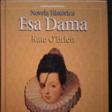 Libros antiguos: ESA DAMA DE KATE O'BRIEN. SALVAT. NOVELA HISTÓRICA.. Lote 297145468