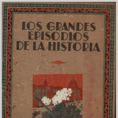 Libros antiguos: 1932 - LOS GRANDES EPISODIOS DE LA HISTORIA - EDITORIAL IBERIA -. Lote 30339532