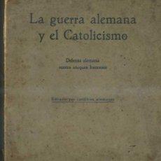 Libros antiguos: LA GUERRA ALEMANA Y EL CATOLICISMO (1915) DEFENSA ALEMANA CONTRA ATAQUES FRANCESES. Lote 31733028