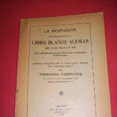 Libros antiguos: PASSELECQ, FERNANDO - LA RESPUESTA DEL GOBIERNO BELGA AL LIBRO BLANCO ALEMÁN DEL 10 DE MAYO DE 1915. Lote 35609427