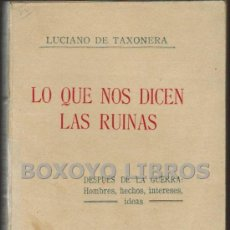 Libros antiguos: LUCIANO DE TAXONERA. LO QUE NOS DICEN LAS RUINAS. DESPUÉS DE LA GUERRA: HOMBRES, HECHOS...1919. Lote 36504788